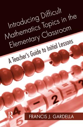 Introducing Difficult Mathematics Topics in the Elementary Classroom: A Teacher's Guide to Initial Lessons, 1st Edition (Hardback) book cover