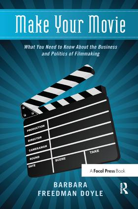 Make Your Movie: What You Need to Know About the Business and Politics of Filmmaking, 1st Edition (Hardback) book cover