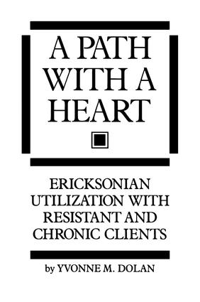 A Path With A Heart: Ericksonian Utilization With Resistant and Chronic Clients, 1st Edition (Hardback) book cover