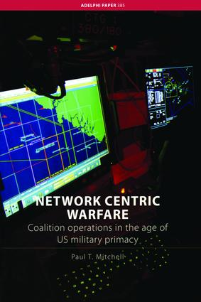Network Centric Warfare: Coalition Operations in the Age of US Military Primacy, 1st Edition (Hardback) book cover