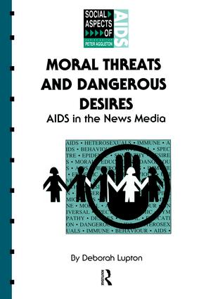 Moral Threats and Dangerous Desires: AIDS in the News Media, 1st Edition (Hardback) book cover