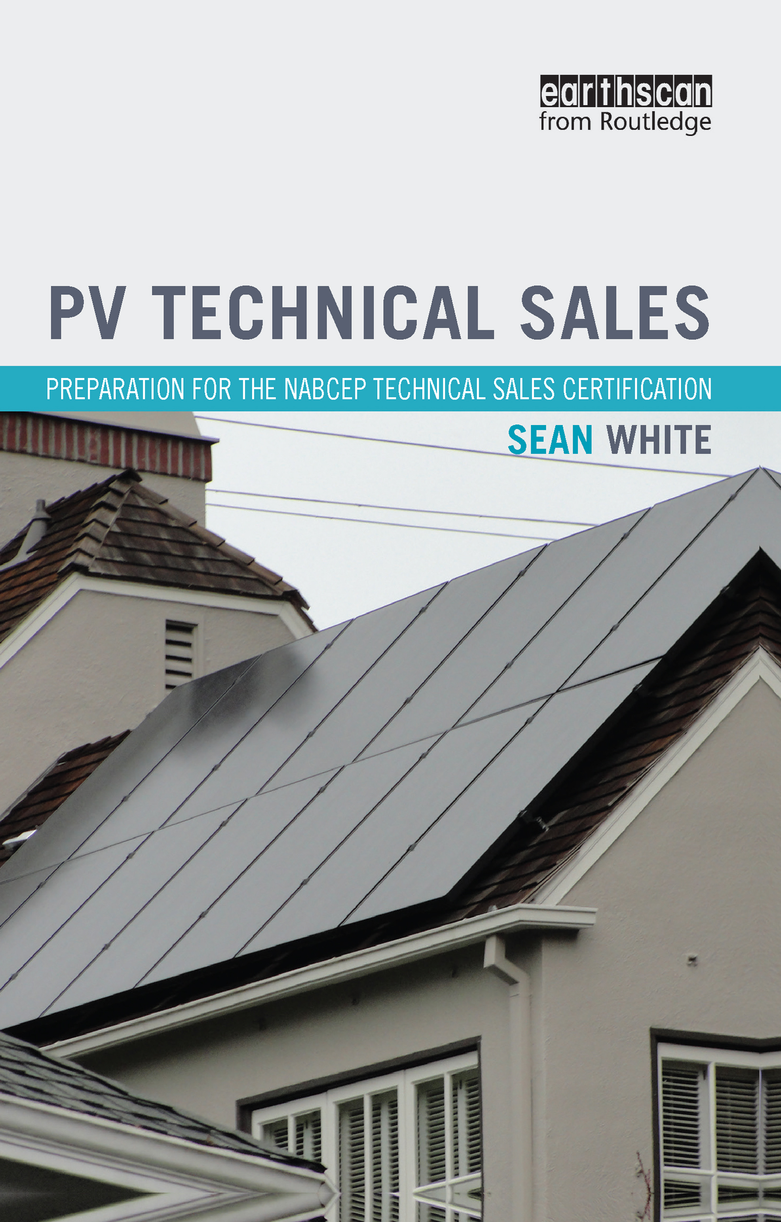 PV Technical Sales: Preparation for the NABCEP Technical Sales Certification, 1st Edition (Hardback) book cover