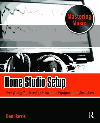 Home Studio Setup: Everything You Need to Know from Equipment to Acoustics, 1st Edition (Hardback) book cover
