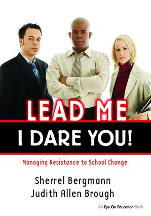 Lead Me, I Dare You!: Managing Resistance to School Change, 1st Edition (Hardback) book cover
