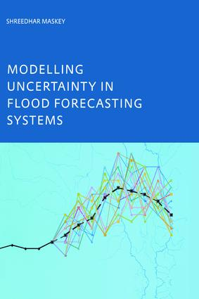 Modelling Uncertainty in Flood Forecasting Systems: 1st Edition (Paperback) book cover