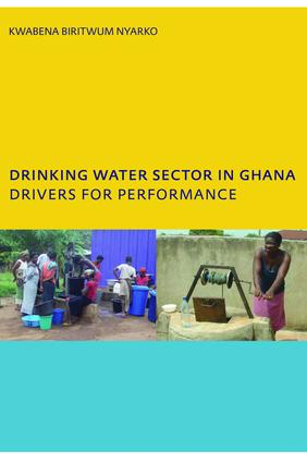 Drinking Water Sector in Ghana: Drivers for Performance: PhD, UNESCO-IHE Institute for Water Education, Delft, The Netherlands, 1st Edition (Hardback) book cover