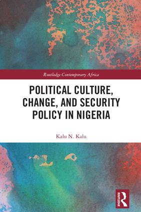 Political Culture, Change, and Security Policy in Nigeria: 1st Edition (Hardback) book cover