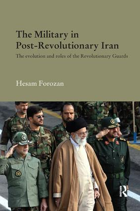 The Military in Post-Revolutionary Iran: The Evolution and Roles of the Revolutionary Guards book cover