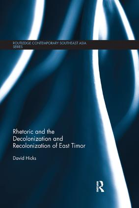 Rhetoric and the Decolonization and Recolonization of East Timor: 1st Edition (Paperback) book cover