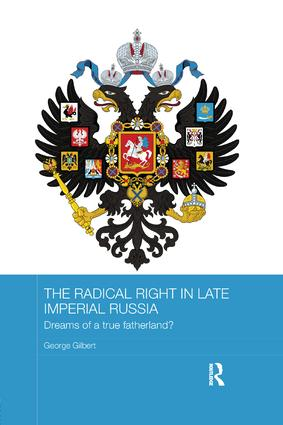 The Radical Right in Late Imperial Russia: Dreams of a True Fatherland? book cover