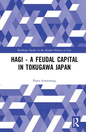 Hagi - A Feudal Capital in Tokugawa Japan: 1st Edition (Hardback) book cover