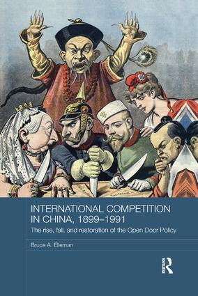 International Competition in China, 1899-1991: The Rise, Fall, and Restoration of the Open Door Policy, 1st Edition (Paperback) book cover