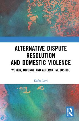 Alternative Dispute Resolution and Domestic Violence: Women, Divorce and Alternative Justice, 1st Edition (Hardback) book cover