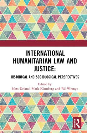 International Humanitarian Law and Justice: Historical and Sociological Perspectives book cover