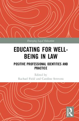 Educating for Well-Being in Law: Positive Professional Identities and Practice book cover