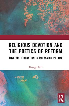 Religious Devotion and the Poetics of Reform: Love and Liberation in Malayalam Poetry, 1st Edition (e-Book) book cover