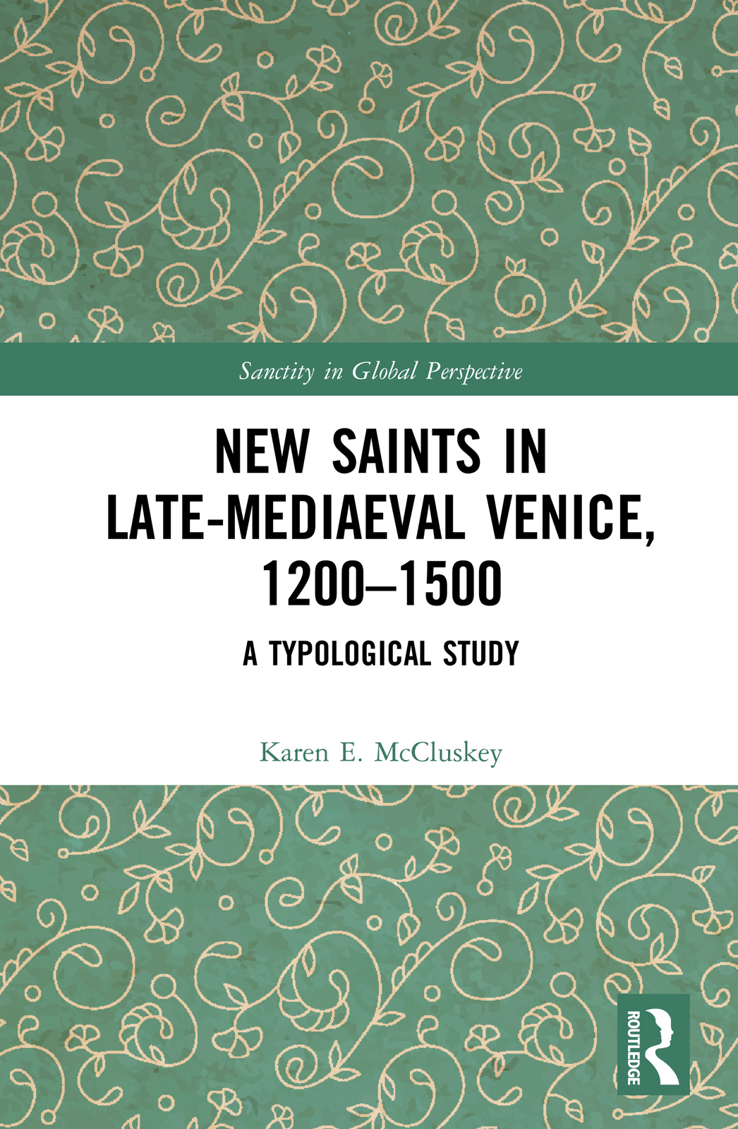 New Saints in Late-Mediaeval Venice, 1200–1500: A Typological Study book cover
