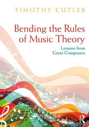 Bending the Rules of Music Theory: Lessons from Great Composers book cover