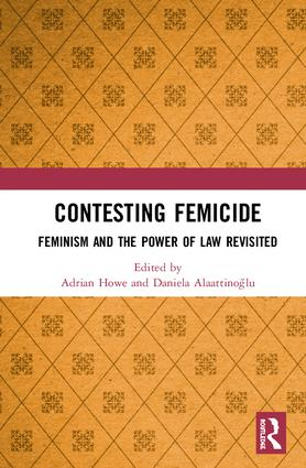 Contesting Femicide: Feminism and the Power of Law Revisited, 1st Edition (Hardback) book cover