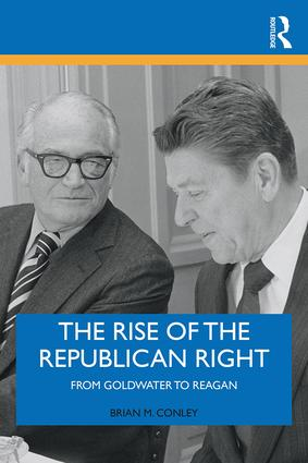The Rise of the Republican Right: From Goldwater to Reagan book cover