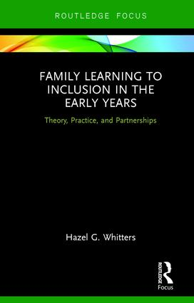 Family Learning to Inclusion in the Early Years: Theory, Practice, and Partnerships book cover