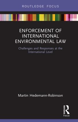 Enforcement of International Environmental Law: Challenges and Responses at the International Level, 1st Edition (Hardback) book cover