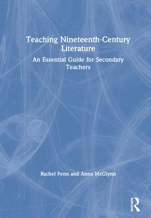 Teaching Nineteenth-Century Literature: An Essential Guide for Secondary Teachers book cover