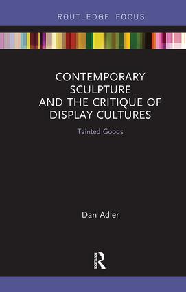 Contemporary Sculpture and the Critique of Display Cultures: Tainted Goods, 1st Edition (e-Book) book cover