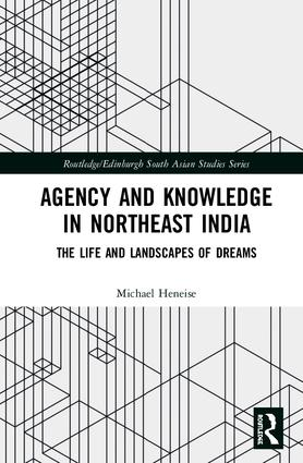 Agency and Knowledge in Northeast India: The Life and Landscapes of Dreams book cover