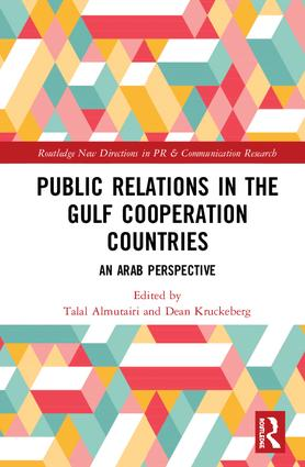 Public Relations in the Gulf Cooperation Council Countries: An Arab Perspective book cover