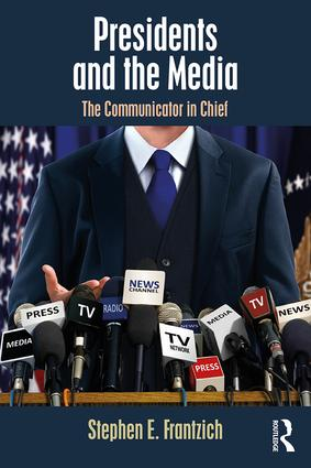 Presidents and the Media: The Communicator in Chief book cover