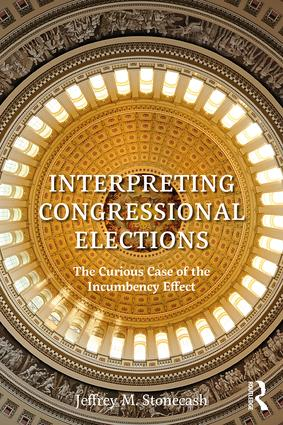 Interpreting Congressional Elections: The Curious Case of the Incumbency Effect, 1st Edition (Paperback) book cover