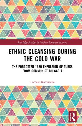 Ethnic Cleansing During the Cold War: The Forgotten 1989 Expulsion of Turks from Communist Bulgaria (Hardback) book cover