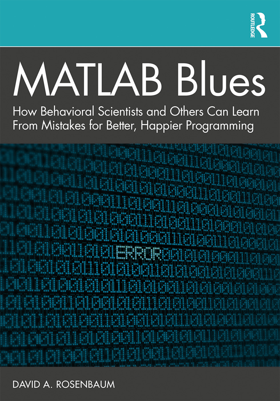 MATLAB Blues: How Behavioral Scientists and Others Can Learn From Mistakes for Better, Happier Programming book cover