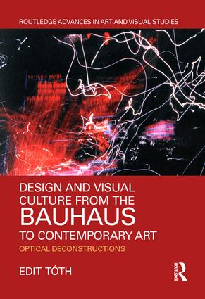 Design and Visual Culture from the Bauhaus to Contemporary Art: Optical Deconstructions book cover