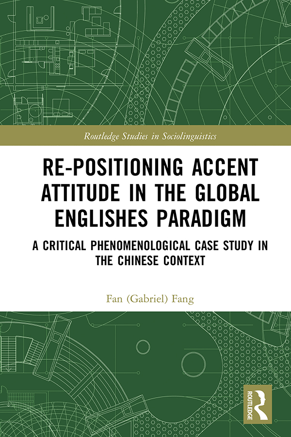 Re-positioning Accent Attitude in the Global Englishes Paradigm: A Critical Phenomenological Case Study in the Chinese Context, 1st Edition (Hardback) book cover