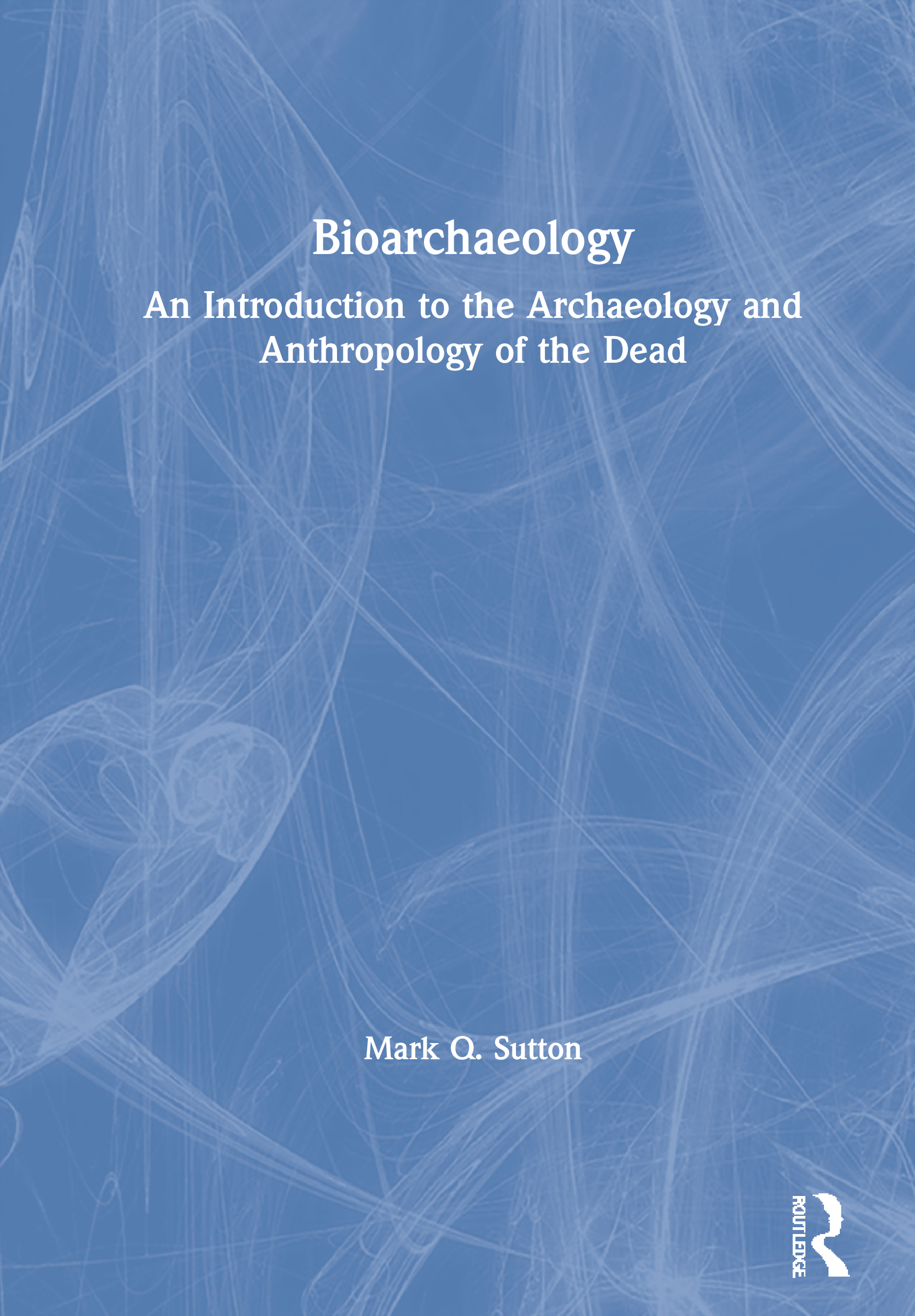 Bioarchaeology: An Introduction to the Archaeology and Anthropology of the Dead, 1st Edition (Paperback) book cover