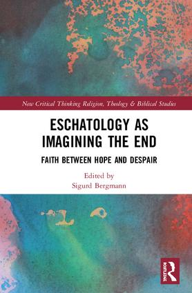Eschatology as Imagining the End: Faith between Hope and Despair book cover
