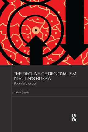 The Decline of Regionalism in Putin's Russia: Boundary Issues, 1st Edition (Paperback) book cover
