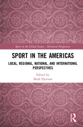 Sport in the Americas: Local, Regional, National, and International Perspectives book cover