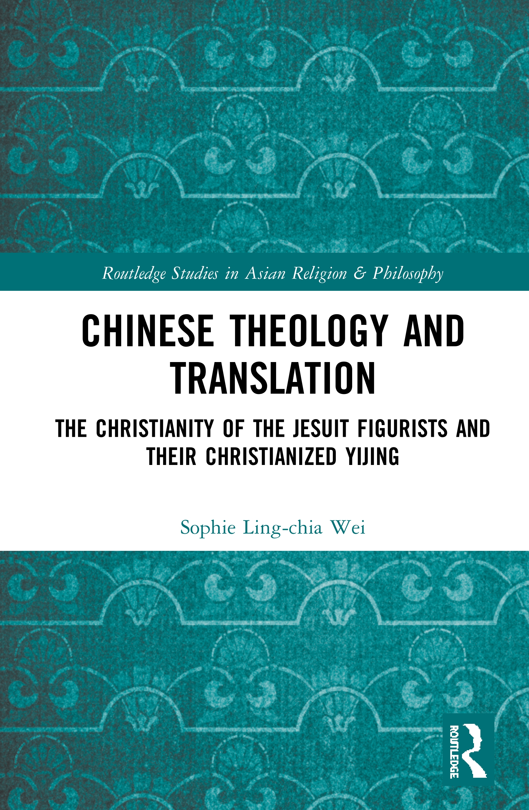 Chinese Theology and Translation: The Christianity of the Jesuit Figurists and their Christianized Yijing book cover