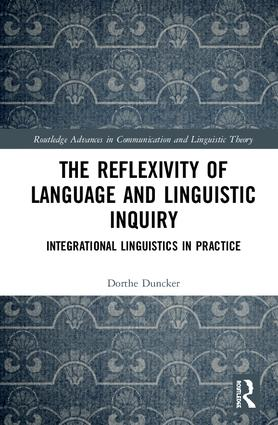 The Reflexivity of Language and Linguistic Inquiry: Integrational Linguistics in Practice book cover