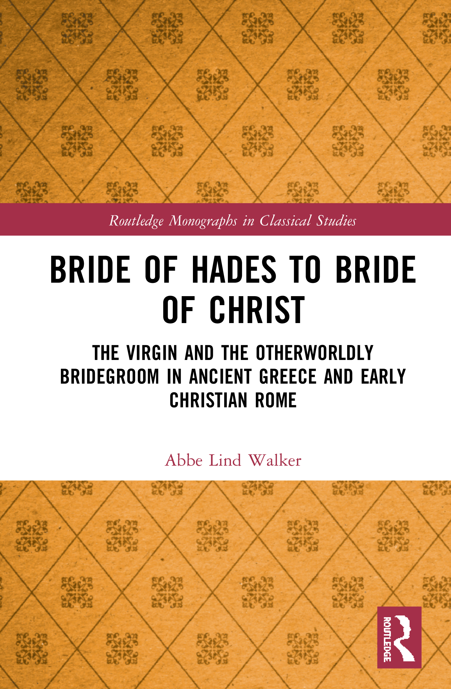 Bride of Hades to Bride of Christ: The Virgin and the Otherworldly Bridegroom in Ancient Greece and Early Christian Rome book cover