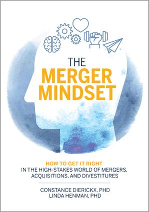 The Merger Mindset: How to Get It Right in the High-Stakes World of Mergers, Acquisitions, and Divestitures book cover