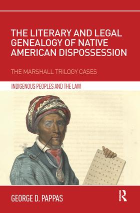 The Literary and Legal Genealogy of Native American Dispossession: The Marshall Trilogy Cases, 1st Edition (Paperback) book cover