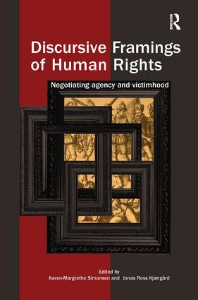 Discursive Framings of Human Rights: Negotiating Agency and Victimhood, 1st Edition (Paperback) book cover