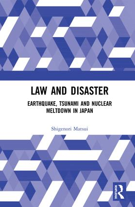 Law and Disaster: Earthquake, Tsunami and Nuclear Meltdown in Japan book cover