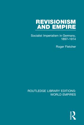 Revisionism and Empire: Socialist Imperialism in Germany, 1897-1914, 1st Edition (e-Book) book cover