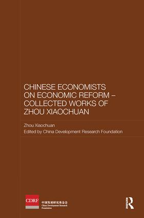 Chinese Economists on Economic Reform - Collected Works of Zhou Xiaochuan: 1st Edition (Paperback) book cover