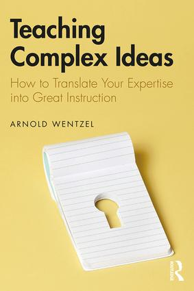 Teaching Complex Ideas: How to Translate Your Expertise into Great Instruction book cover